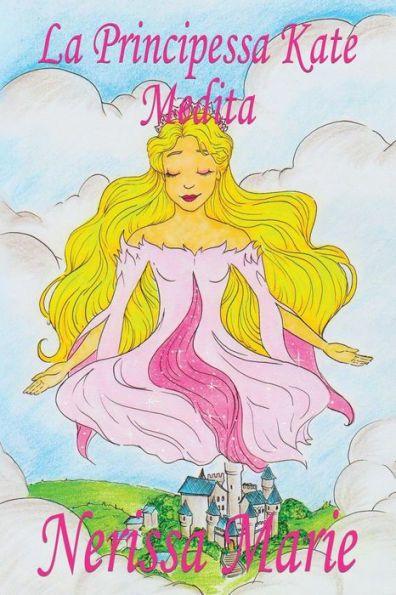 La Principessa Kate Medita (Libro per Bambini sulla Meditazione di Consapevolezza, fiabe per bambini