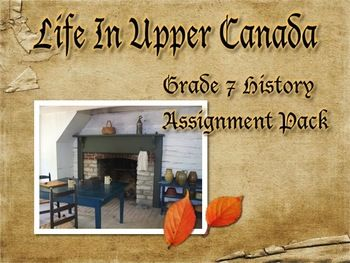 Life In Upper Canada - Grade 7 History Differentiated Assignments