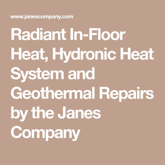 Radiant In-Floor Heat, Hydronic Heat System and Geothermal Repairs by the Janes Company