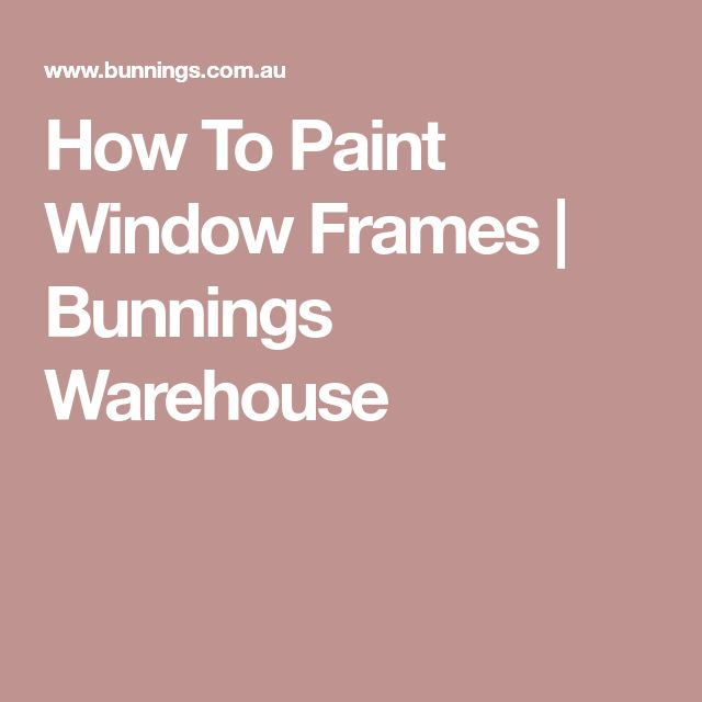 How To Paint Window Frames | Bunnings Warehouse
