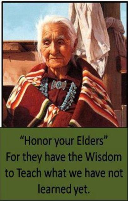 """""""Honor your Elders""""  For they have the Wisdom to teach,   what we have not learned yet...    Visit us: www.createasocialbuzz.com/the-buzz-about-us/ Source: www.facebook.com/photo.php?fbid=438910706147631=a.297241520314551.67721.297227560315947=3"""