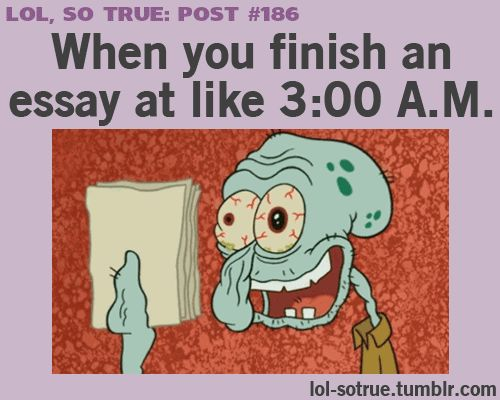 finished essays that moment when you finish your paper at 3am squidward tired meme