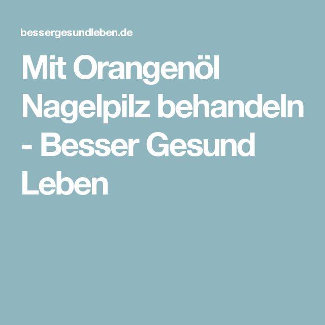 Mit Orangenöl Nagelpilz behandeln - Besser Gesund Leben