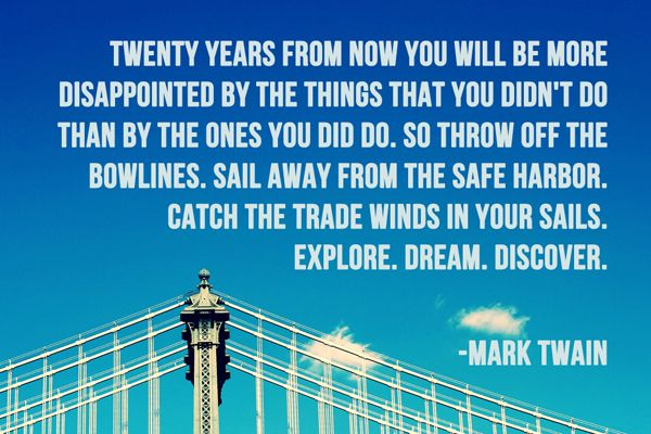 Quote pick from @Jodi McKee: Mark Twain Quotes, Wall Quotes, So True, Yearbooks Quotes, Favorite Quotes, Exploring Dreams Discover, Twenty Years, Sailing Away, 20 Years