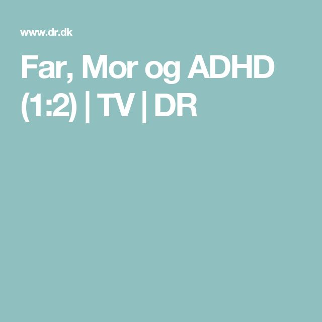 Far, Mor og ADHD (1:2) | TV | DR