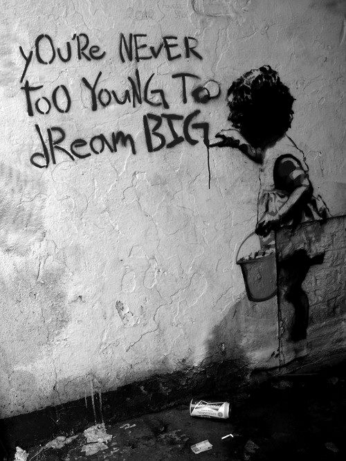 you're never too young to dream big #streetart #quote