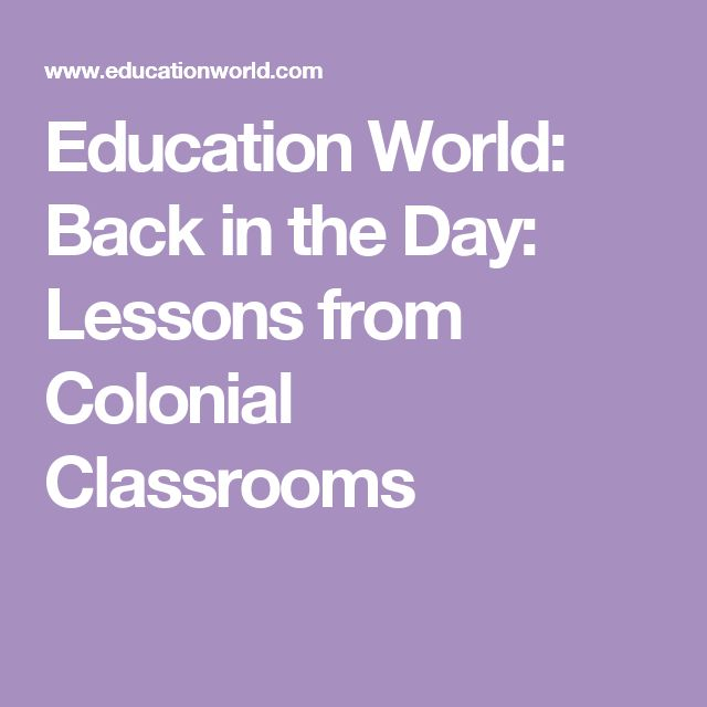 Education World: Back in the Day: Lessons from Colonial Classrooms