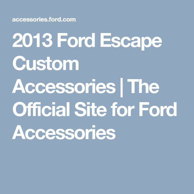 2013 Ford Escape Custom Accessories | The Official Site for Ford Accessories