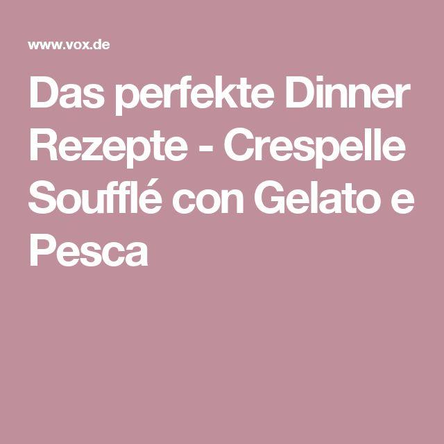 Das perfekte Dinner Rezepte - Crespelle Soufflé con Gelato e Pesca