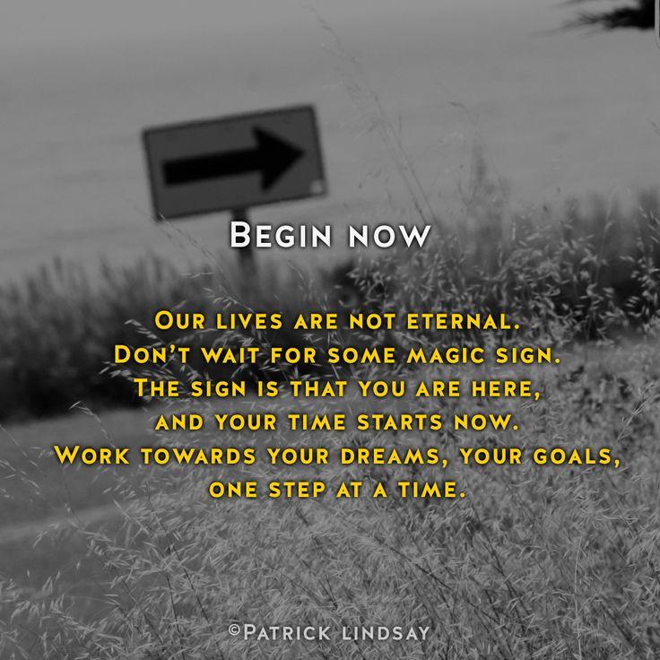 Begin now #inspiration #highhopes #makethemostofyou #dymocks Make the most of you: http://goo.gl/iBCYku