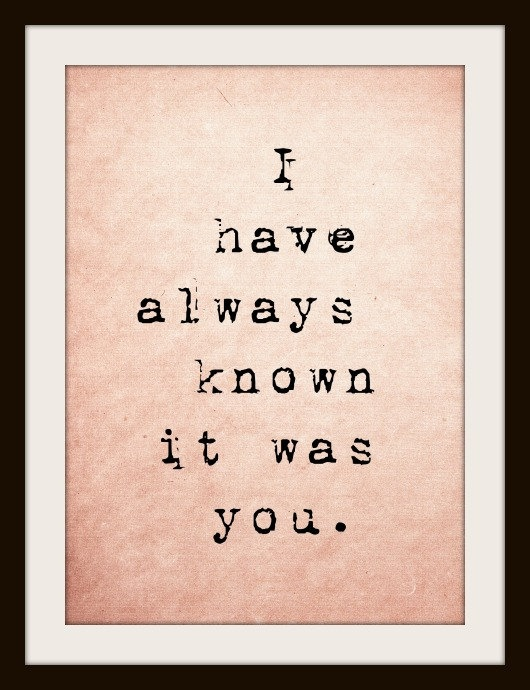 I have always known it was you - Typography Art Print - 8x10. $20.00, via Etsy.