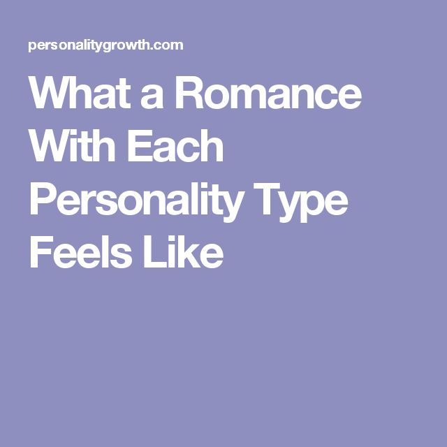 What a Romance With Each Personality Type Feels Like