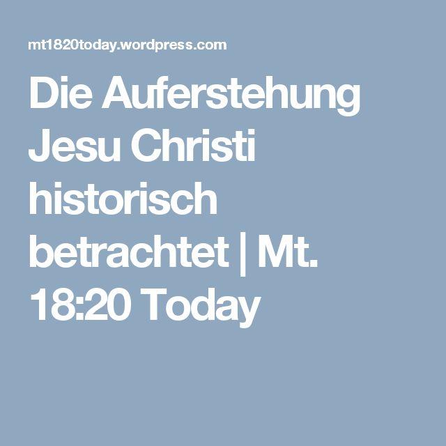 Die Auferstehung Jesu Christi historisch betrachtet | Mt. 18:20 Today