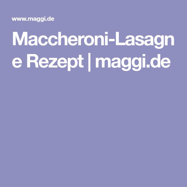 Maccheroni-Lasagne Rezept | maggi.de