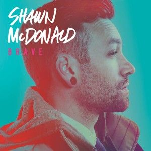 Shawn McDonald Releases BRAVE On April 15, His First Album In 3 Years | Christian News