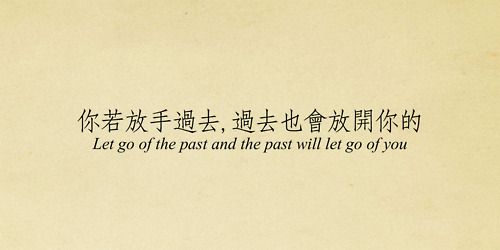 Let go of the past, and the past will let go of you...