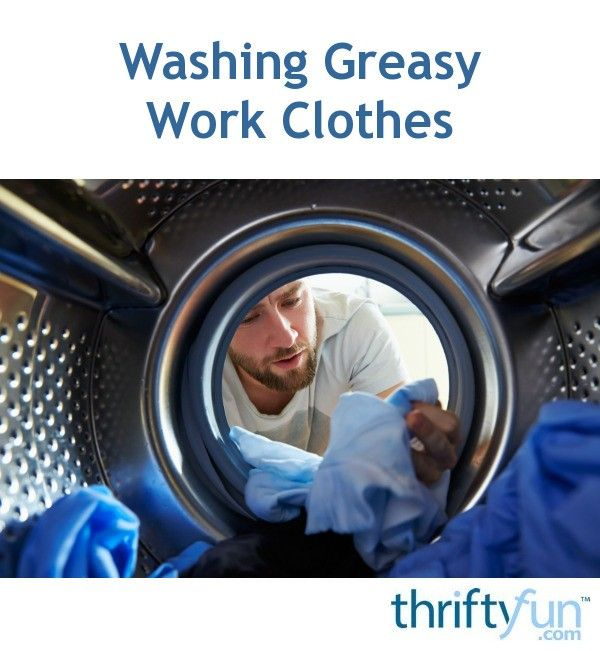 Washing Greasy Work Clothes Washing Clothes Laundry Solutions