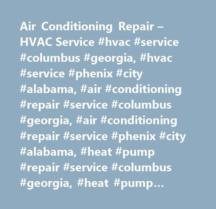 Air Conditioning Repair – HVAC Service #hvac #service #columbus #georgia, #hvac #service #phenix #city #alabama, #air #conditioning #repair #service #columbus #georgia, #air #conditioning #repair #service #phenix #city #alabama, #heat #pump #repair #service #columbus #georgia, #heat #pump #repair #service #phenix #city #alabama, #heating #heater #repair #service #columbus #georgia, #heating #heater #repair #service #phenix #city #alabama, #columbus #georgia #and #phenix #city #alabama…