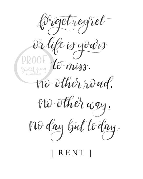 No Day But Today - Rent Digital Print Forget regret, or life is yours to miss. No other road. No other way. No day but today. From Rent in Another Day Musical by Jonathan Larson Sung by Adam Pascal, Daphne Rubin-Vega, Jesse L. Martin, Anthony Rapp & Wilson Jermaine Heredia