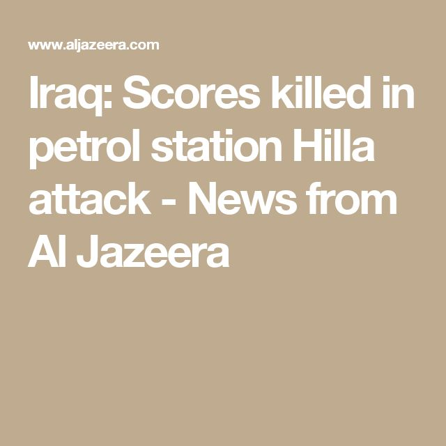 Iraq: Scores killed in petrol station Hilla attack - News from Al Jazeera