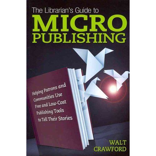 The librarian's guide to micro pubblishing / Walt Crawford. - Medford : Information Today, 2012