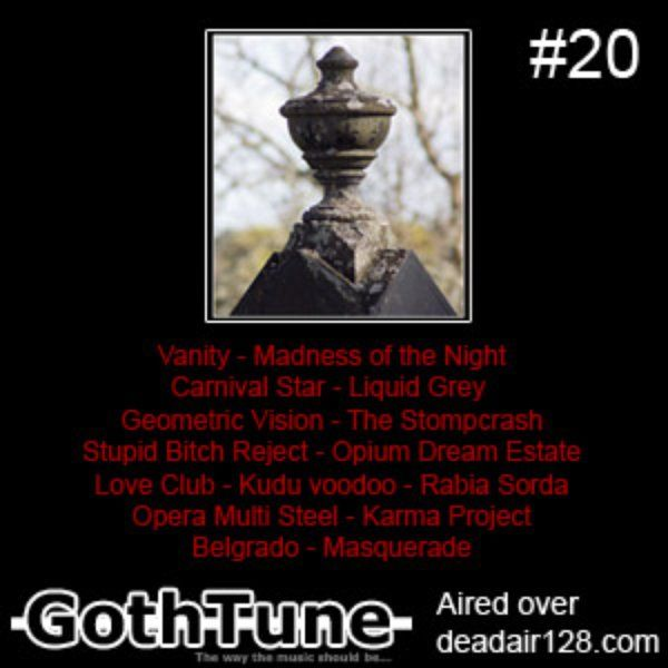 Gothtune Podcast #20   Vanity   Madness of the Night   Carnival Star   Liquid Grey   Geometric Vision   The Stompcrash   Stupid Bitch Reject   Opium Dream Estate   Love Club   Kudu Voodoo (Nick Page)   Rabia Sorda   Opera Multi Steel   Karma Project   Belgrado   Masquerade