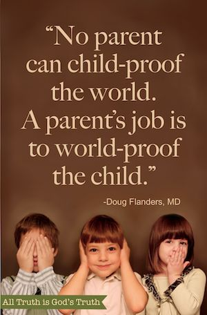 """""""No parent can child-proof the world. A parent's job is to world-proof the child."""" Doug Flanders, MD. Here he shares a few thoughts on how to go about it..."""
