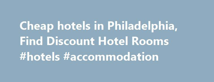 Cheap hotels in Philadelphia, Find Discount Hotel Rooms #hotels #accommodation http://hotel.remmont.com/cheap-hotels-in-philadelphia-find-discount-hotel-rooms-hotels-accommodation/  #cheap hotel rooms # Cheap Philadelphia Hotels HotelsCheap.org is a leading discount travel website that specializes in finding cheap hotels in Philadelphia. HotelsCheap.org offers 77 budget hotels in the Philadelphia area, many of which are on sale, or offer last minute deals to consumers throughout the week. In…