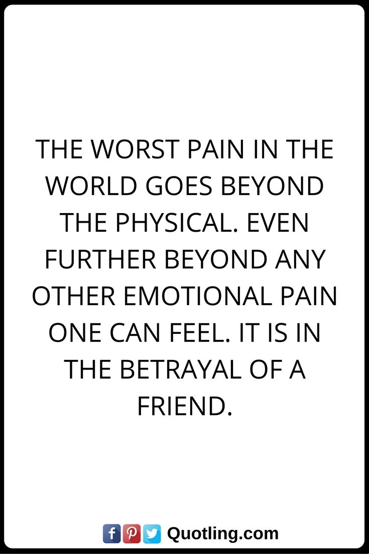 Betrayal Quotes The worst pain in the world goes beyond the physical Even further beyond