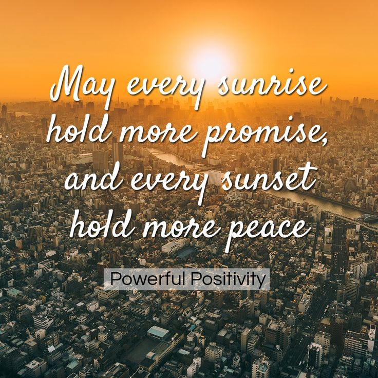 May every sunrise hold more promise and every sunset hold more peace // Powerful Positivity