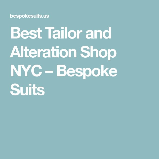 Best Tailor and Alteration Shop NYC – Bespoke Suits