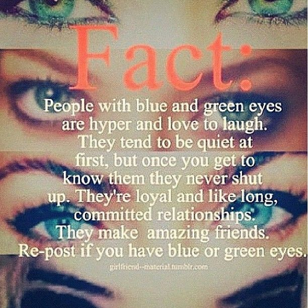 I just so happen to have blue green mix eyes...so im double hyper :)Quotes, Facts, Brown Eye, Blue Green, Random, So True, Blue Eyes, Green Eyes, Things