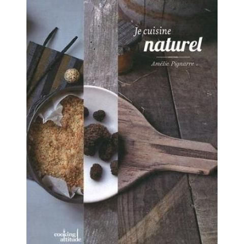 Je cuisine naturel: Amazon.fr: Amélie Pignarre: Livres