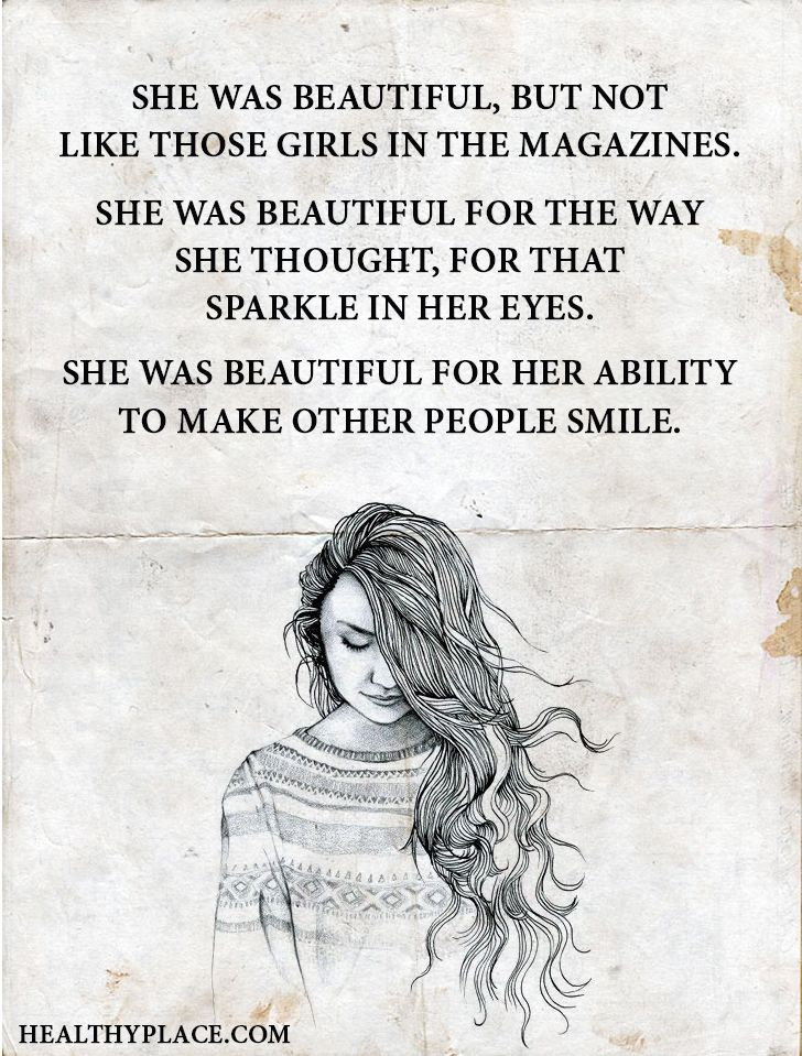 Quote on eating disorders: She was beautiful, but not like those girls in the magazines. She was beautiful for the way she thought, for that sparkle in her eyes. She was beautiful for her ability to make other people smile. www.HealthyPlace.com