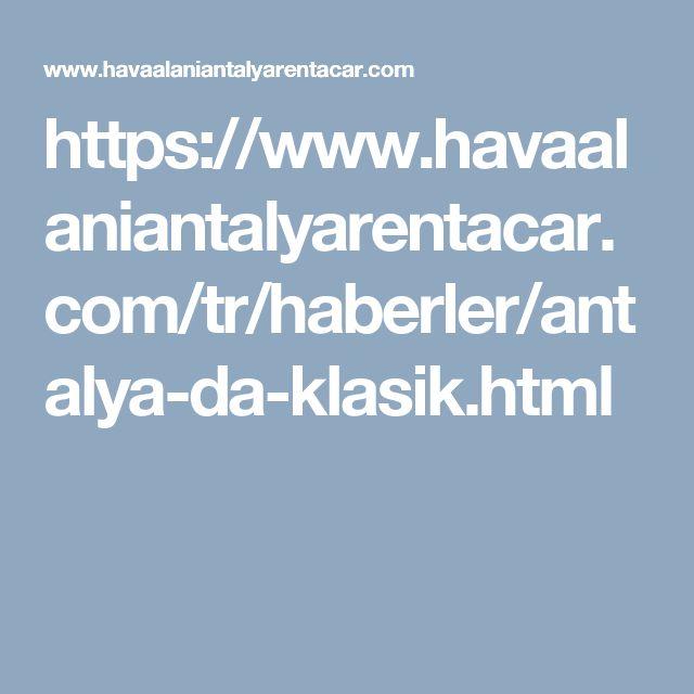 https://www.havaalaniantalyarentacar.com/tr/haberler/antalya-da-klasik.html