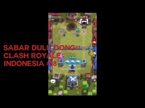 Sabar Dulu Dong!!! - Clash Royale Indonesia Gameplay #18