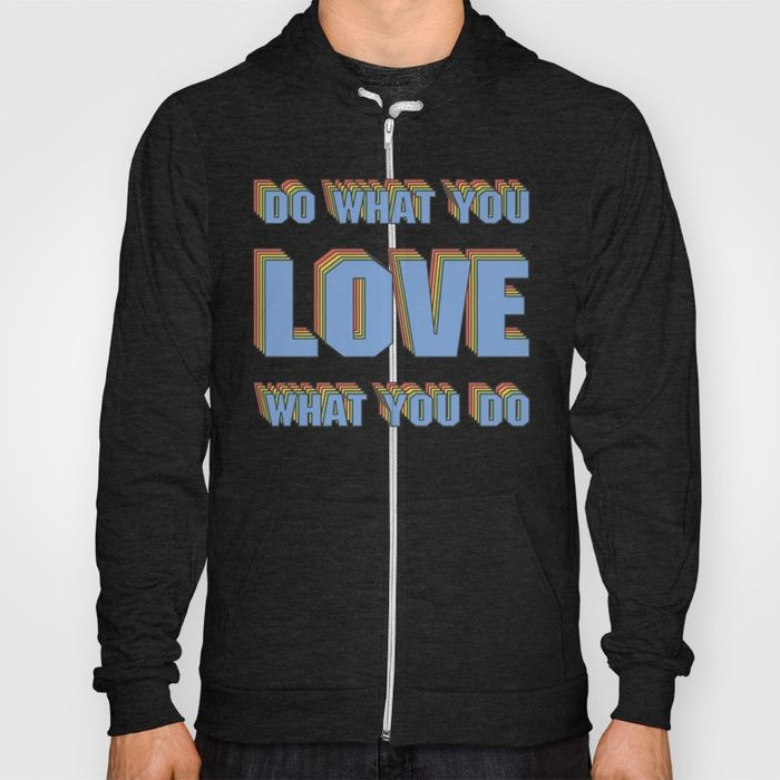 Buy Do What You LOVE What You Do Hoody by fimbis.  _________________________________ motivation, inspiration, typography, advice, colorful, graphic design, quotes, hoody, hoodie, apparel,