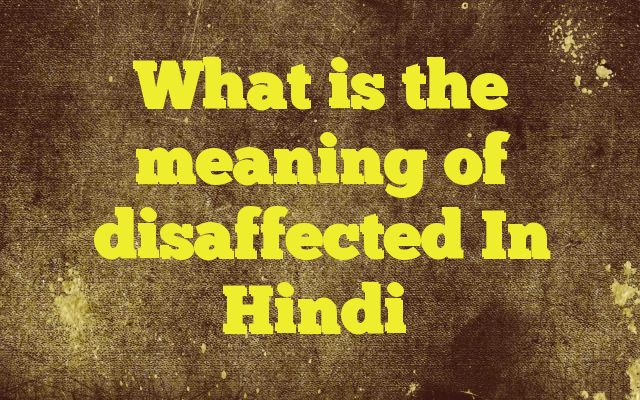 What is the meaning of disaffected In Hindi Meaning of  disaffected in Hindi  SYNONYMS AND OTHER WORDS FOR disaffected  असन्तुष्ट→disaffected,dissatisfied उदासीन→Stoic,chill,disaffected,indiffusible,laodicean,nonchalant असंतुष्ट→dissatisfied,unsatisfied,discontented,disaffected,discontent,uncontented नाराज़→sore,uns...