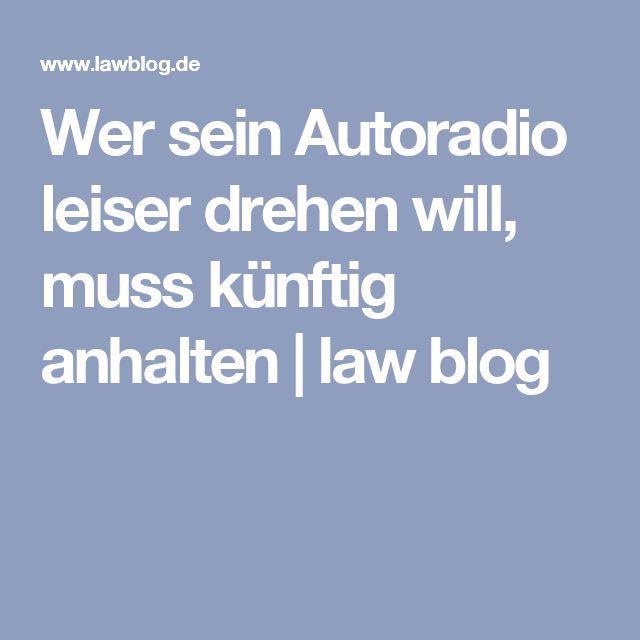 Wer sein Autoradio leiser drehen will, muss künftig anhalten | law blog