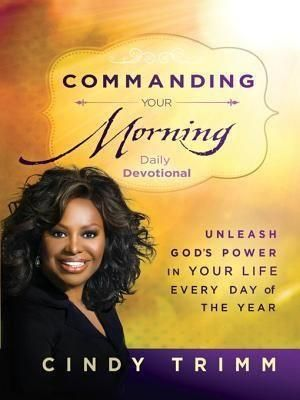 Dr. Cindy Trimm's Commanding Your Morning. - Decree and Declare these Prayers over your life daily.