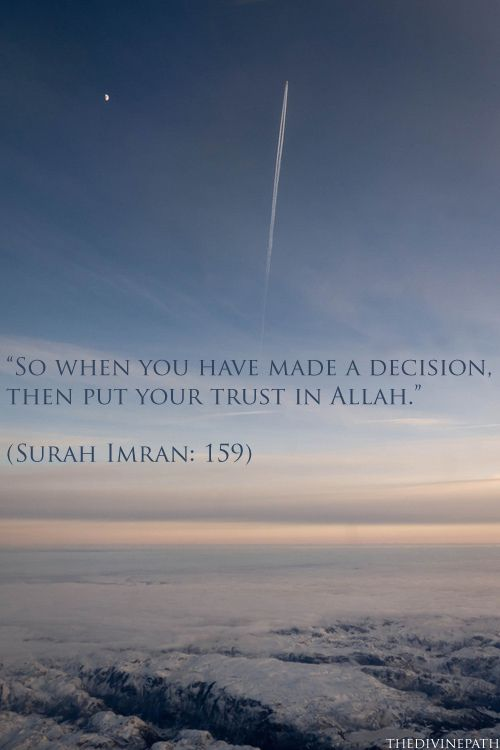 So when you have made a decision, then put your trust in Allah.