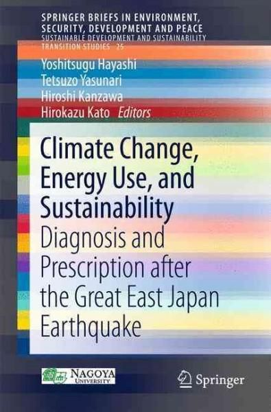 Climate Change, Energy Use, and Sustainability: Diagnosis and Prescription After the Great East Japan Earthquake