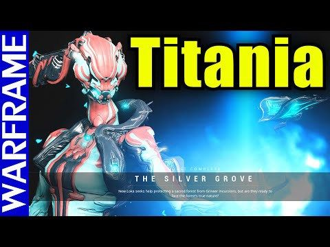 How To Get Titania The Silver Grove Quest Guide Video Warframe