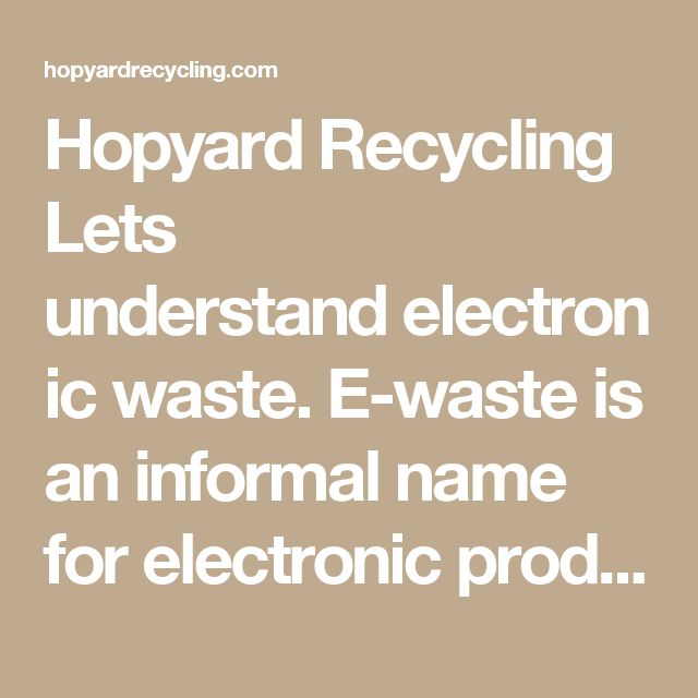 """Hopyard Recycling  Lets understandelectronic waste. E-waste is an informal name for electronic products nearing the end of their """"useful life."""" E-waste is anything with a circuit board. Look for products with digital displays & programmable features. Examples include TVs, Printers, office equipment, kitchen appliances, household & bath appliances, computer equipment and consumer electronics.  Why should waste electronics be recycled? Electronic devices contain a variety of materials…"""