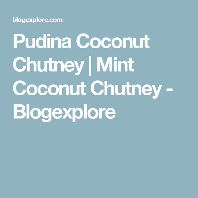 Pudina Coconut Chutney | Mint Coconut Chutney - Blogexplore