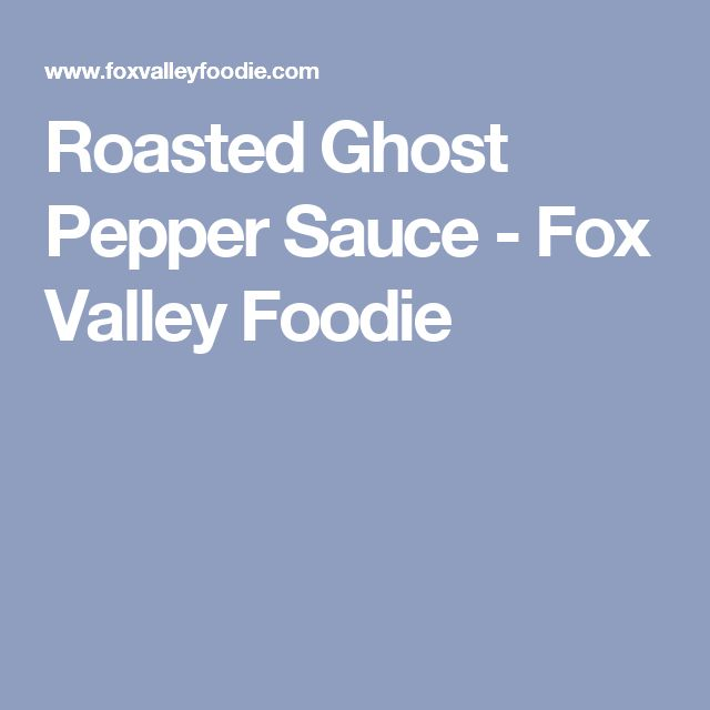 Roasted Ghost Pepper Sauce - Fox Valley Foodie