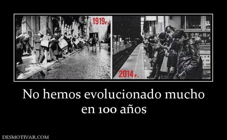 No hemos evolucionado mucho en 100 años