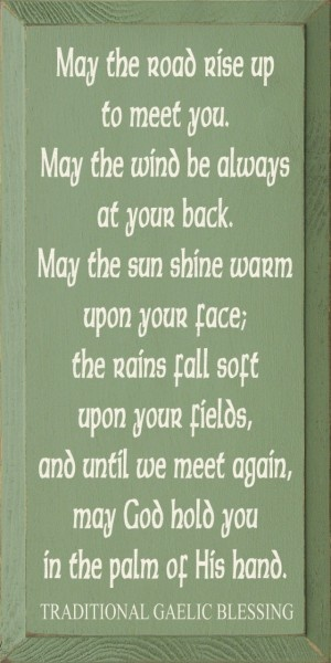 Sawdust City LLC - May The Road Rise Up To Meet You... - Traditional Gaelic Blessing, $30.00 (http://www.sawdustcityllc.com/may-the-road-rise-up-to-meet-you-traditional-gaelic-blessing/)