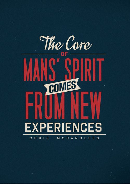 """""""the core of man's spirit comes from new experiences."""" -chris mccandless (into the wild)"""