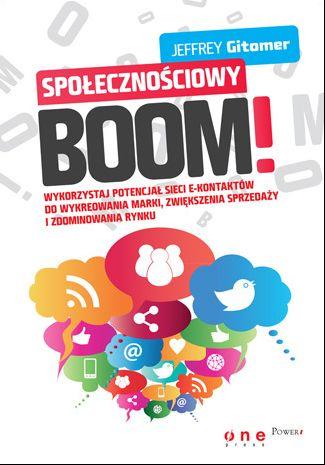Społecznościowy BOOM! Wykorzystaj potencjał sieci e-kontaktów do wykreowania marki, zwiększenia sprzedaży i zdominowania rynku